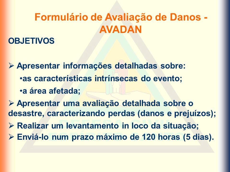 Formulário de Avaliação de Danos - AVADAN OBJETIVOS Apresentar informações detalhadas sobre: as características intrínsecas do evento; a área afetada;
