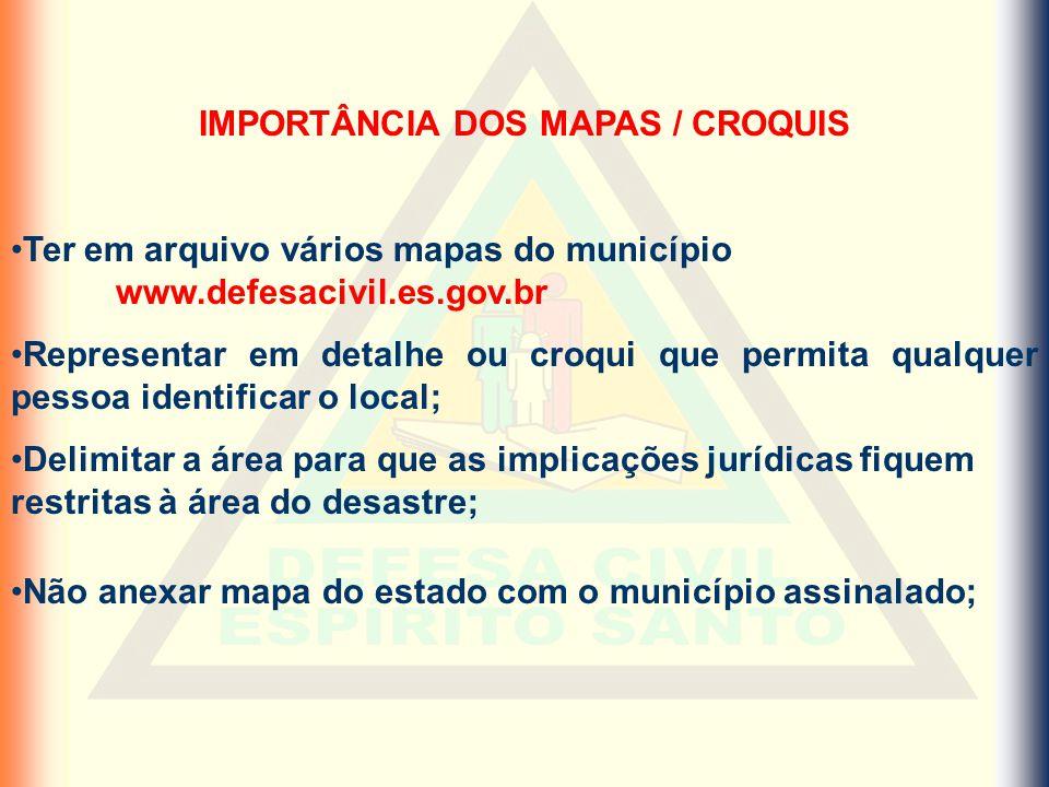 IMPORTÂNCIA DOS MAPAS / CROQUIS Ter em arquivo vários mapas do município www.defesacivil.es.gov.br Representar em detalhe ou croqui que permita qualqu