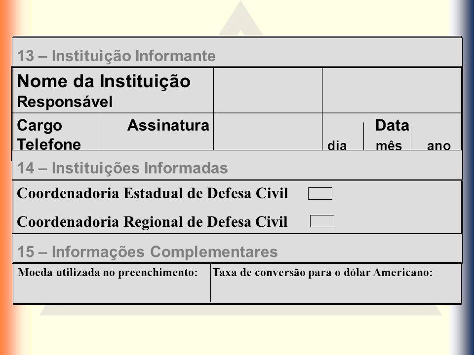 13 – Instituição Informante Nome da Instituição Responsável Cargo Assinatura Telefone Data dia mês ano 14 – Instituições Informadas Coordenadoria Esta
