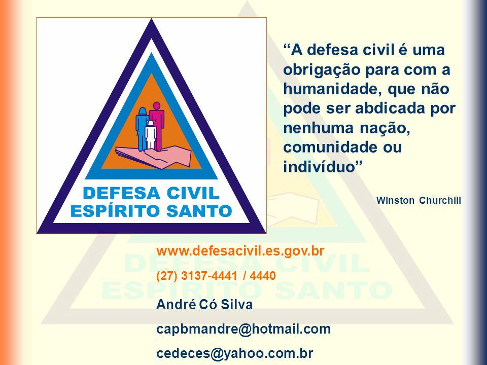 André Có Silva capbmandre@hotmail.com cedeces@yahoo.com.br www.defesacivil.es.gov.br (27) 3137-4441 / 4440 A defesa civil é uma obrigação para com a h