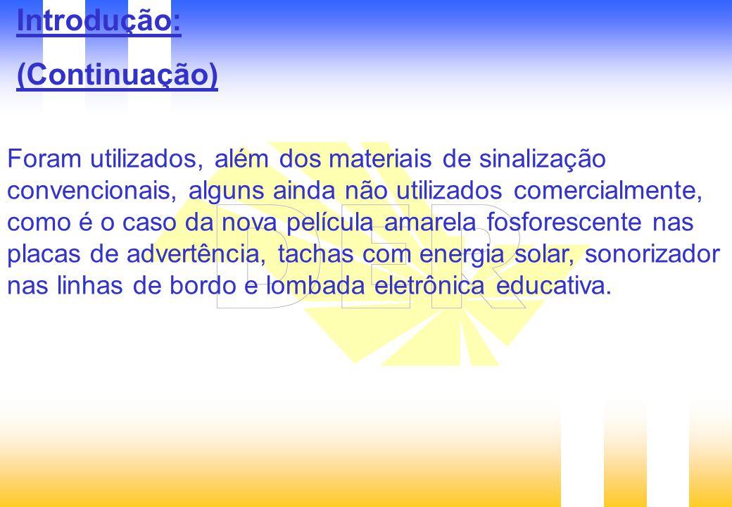 Foram utilizados, além dos materiais de sinalização convencionais, alguns ainda não utilizados comercialmente, como é o caso da nova película amarela fosforescente nas placas de advertência, tachas com energia solar, sonorizador nas linhas de bordo e lombada eletrônica educativa.