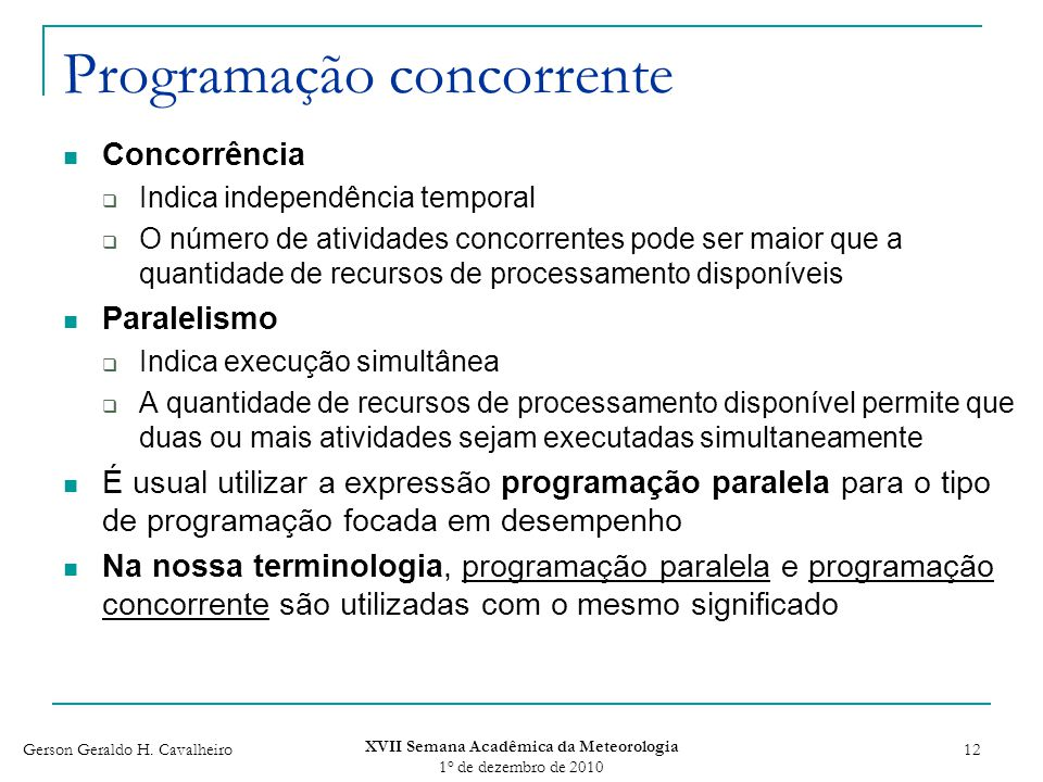 Gerson Geraldo H. Cavalheiro XVII Semana Acadêmica da Meteorologia 1 o de dezembro de 2010 12 Programação concorrente Concorrência Indica independênci