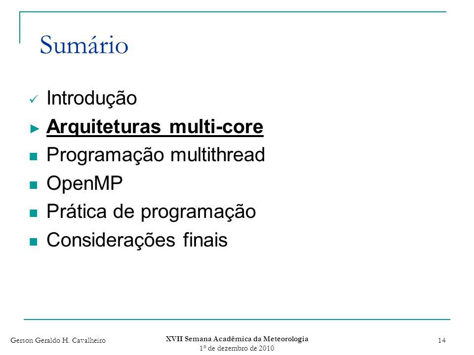 Gerson Geraldo H. Cavalheiro XVII Semana Acadêmica da Meteorologia 1 o de dezembro de 2010 14 Sumário Introdução Arquiteturas multi-core Programação m
