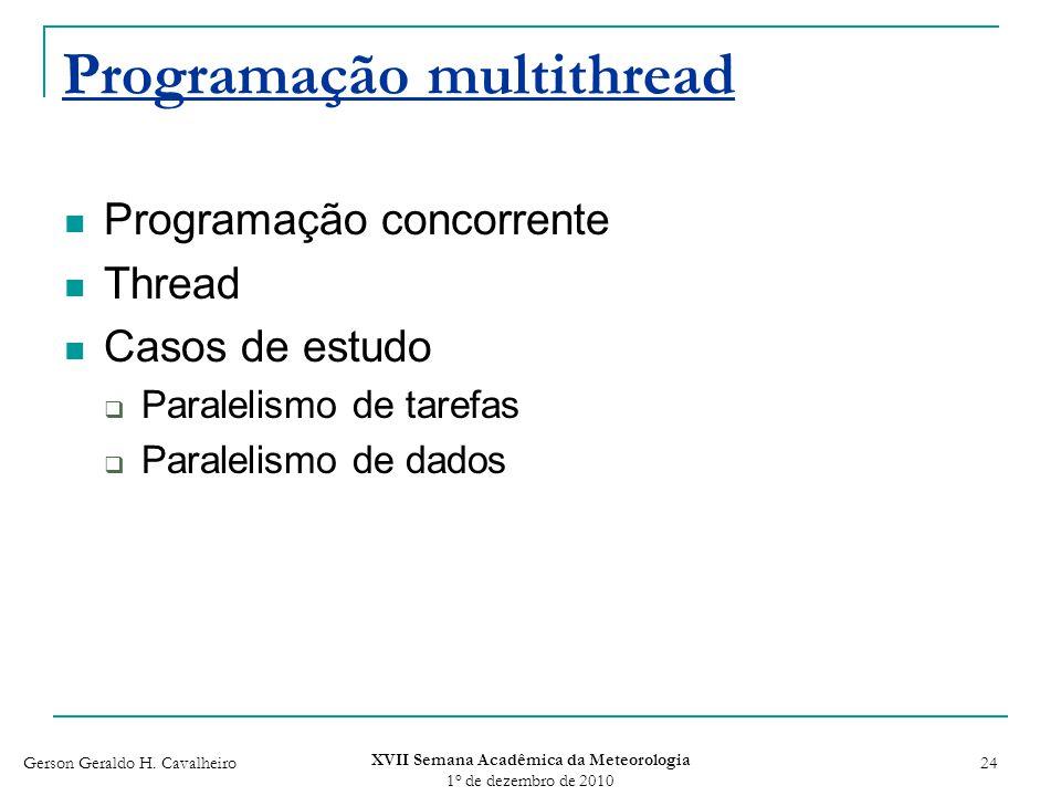 Gerson Geraldo H. Cavalheiro XVII Semana Acadêmica da Meteorologia 1 o de dezembro de 2010 24 Programação multithread Programação concorrente Thread C
