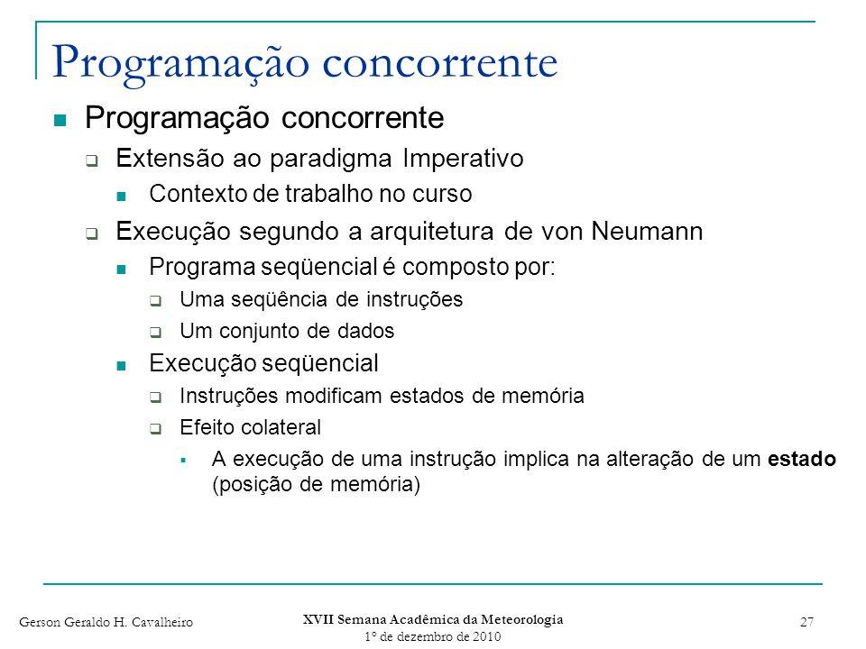 Gerson Geraldo H. Cavalheiro XVII Semana Acadêmica da Meteorologia 1 o de dezembro de 2010 27 Programação concorrente Extensão ao paradigma Imperativo