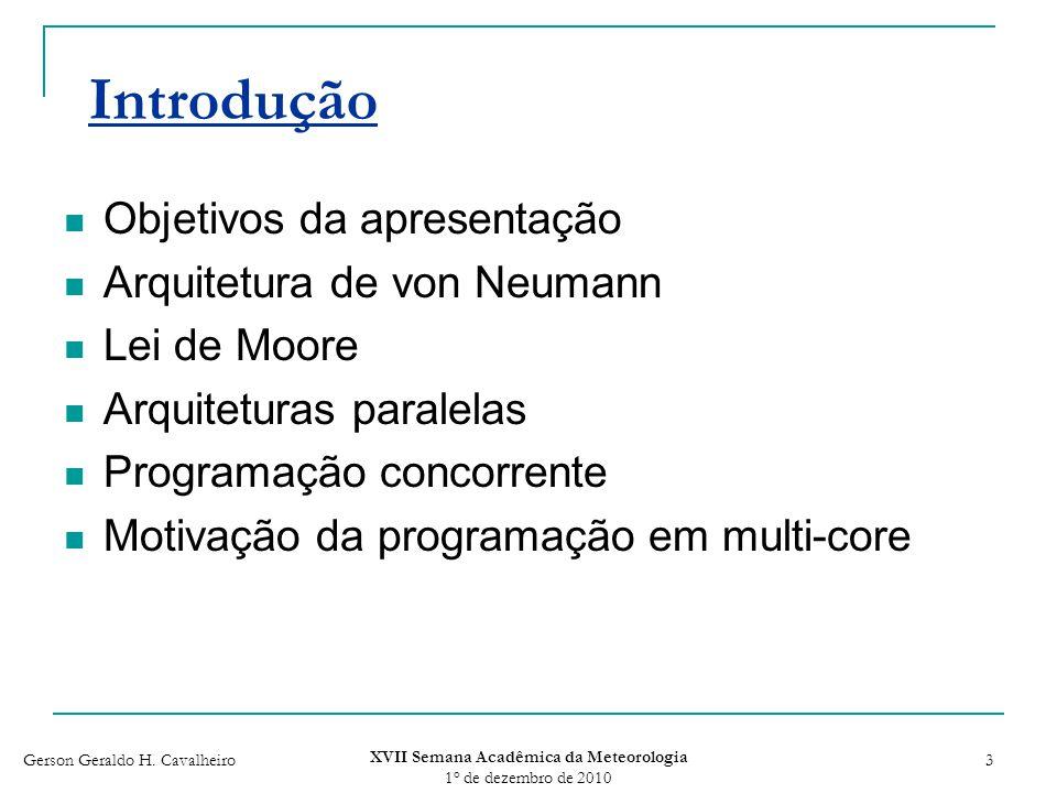 Gerson Geraldo H. Cavalheiro XVII Semana Acadêmica da Meteorologia 1 o de dezembro de 2010 3 Introdução Objetivos da apresentação Arquitetura de von N