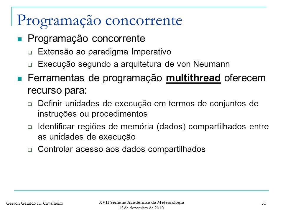 Gerson Geraldo H. Cavalheiro XVII Semana Acadêmica da Meteorologia 1 o de dezembro de 2010 31 Programação concorrente Extensão ao paradigma Imperativo