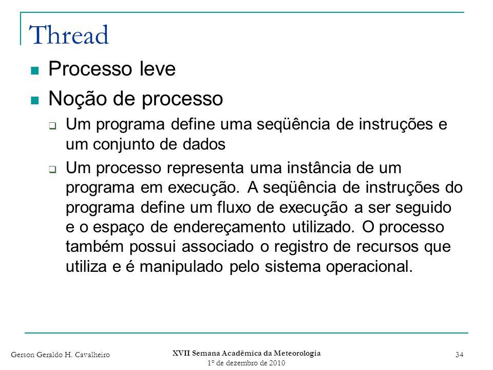 Gerson Geraldo H. Cavalheiro XVII Semana Acadêmica da Meteorologia 1 o de dezembro de 2010 34 Thread Processo leve Noção de processo Um programa defin