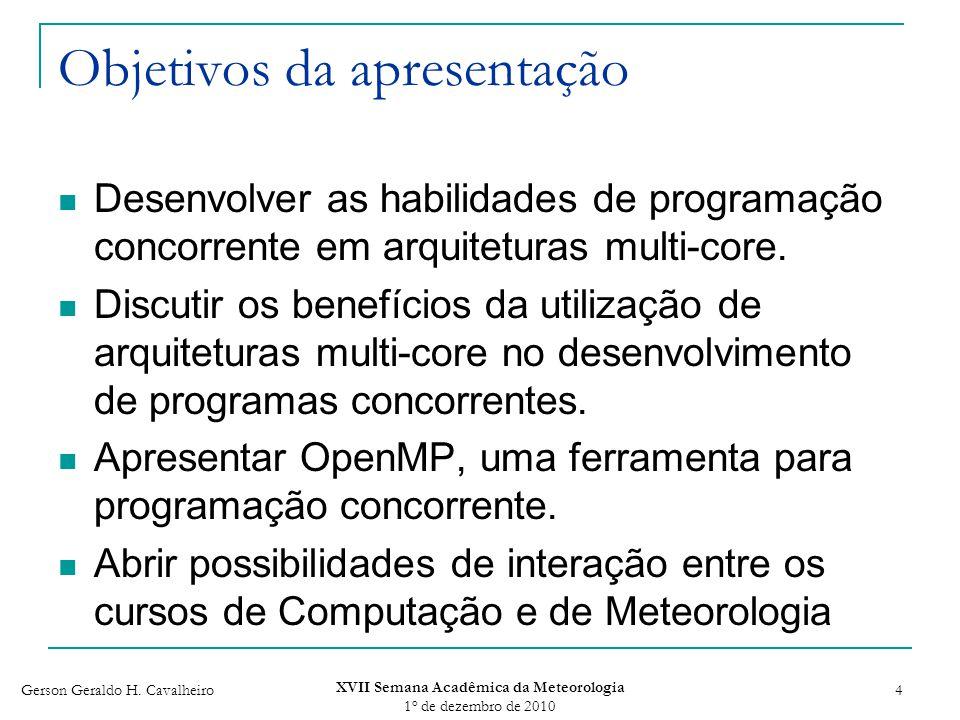 Gerson Geraldo H. Cavalheiro XVII Semana Acadêmica da Meteorologia 1 o de dezembro de 2010 4 Objetivos da apresentação Desenvolver as habilidades de p