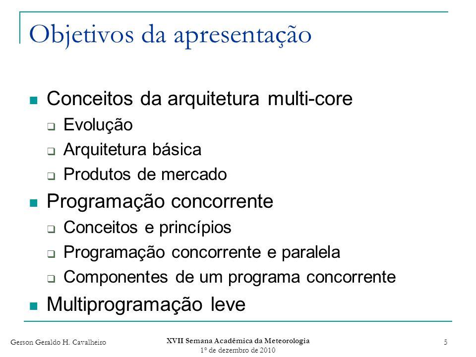 Gerson Geraldo H. Cavalheiro XVII Semana Acadêmica da Meteorologia 1 o de dezembro de 2010 5 Objetivos da apresentação Conceitos da arquitetura multi-