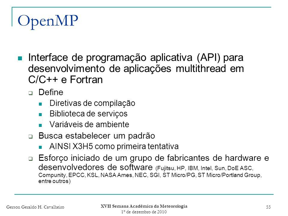 Gerson Geraldo H. Cavalheiro XVII Semana Acadêmica da Meteorologia 1 o de dezembro de 2010 55 OpenMP Interface de programação aplicativa (API) para de