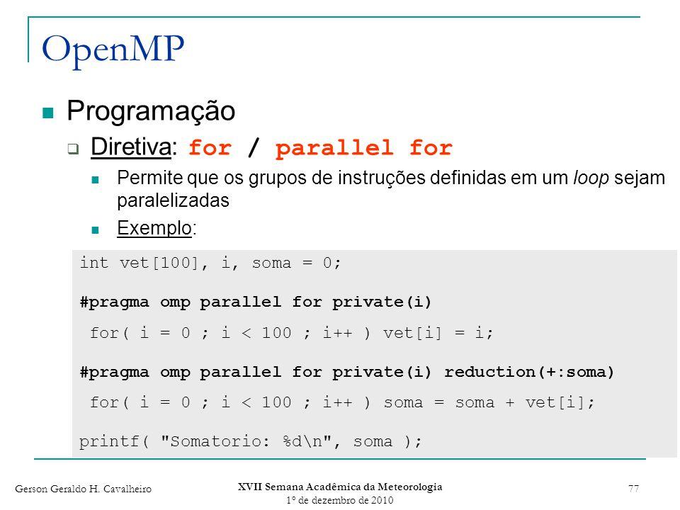 Gerson Geraldo H. Cavalheiro XVII Semana Acadêmica da Meteorologia 1 o de dezembro de 2010 77 OpenMP Programação Diretiva: for / parallel for Permite