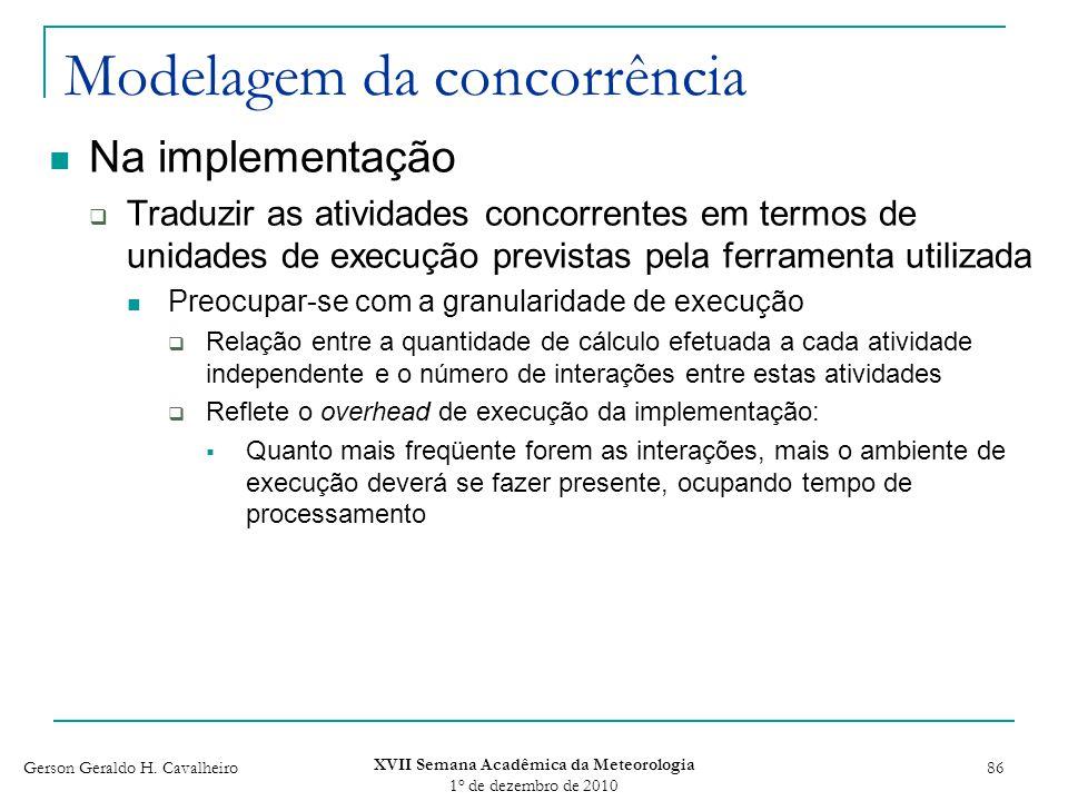 Gerson Geraldo H. Cavalheiro XVII Semana Acadêmica da Meteorologia 1 o de dezembro de 2010 86 Modelagem da concorrência Na implementação Traduzir as a