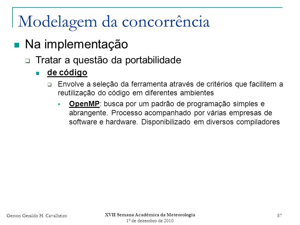 Gerson Geraldo H. Cavalheiro XVII Semana Acadêmica da Meteorologia 1 o de dezembro de 2010 87 Modelagem da concorrência Na implementação Tratar a ques