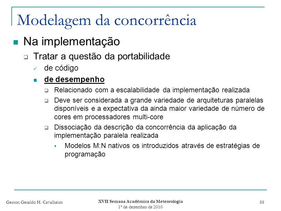 Gerson Geraldo H. Cavalheiro XVII Semana Acadêmica da Meteorologia 1 o de dezembro de 2010 88 Modelagem da concorrência Na implementação Tratar a ques