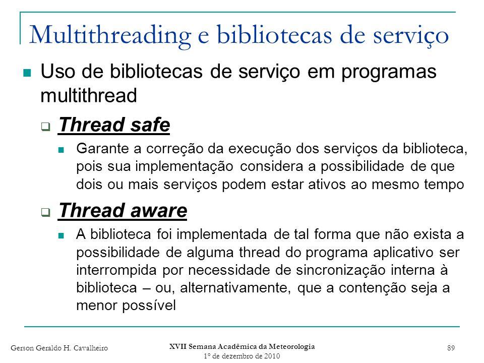 Gerson Geraldo H. Cavalheiro XVII Semana Acadêmica da Meteorologia 1 o de dezembro de 2010 89 Multithreading e bibliotecas de serviço Uso de bibliotec