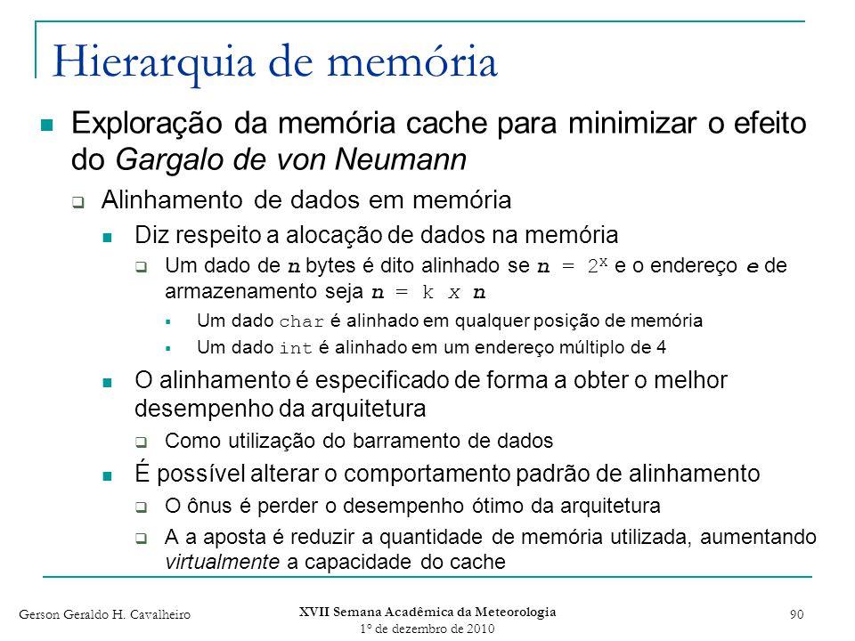 Gerson Geraldo H. Cavalheiro XVII Semana Acadêmica da Meteorologia 1 o de dezembro de 2010 90 Hierarquia de memória Exploração da memória cache para m