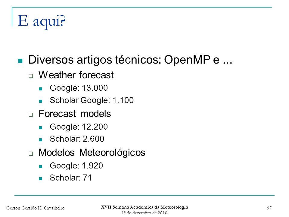 Gerson Geraldo H. Cavalheiro XVII Semana Acadêmica da Meteorologia 1 o de dezembro de 2010 97 E aqui? Diversos artigos técnicos: OpenMP e... Weather f