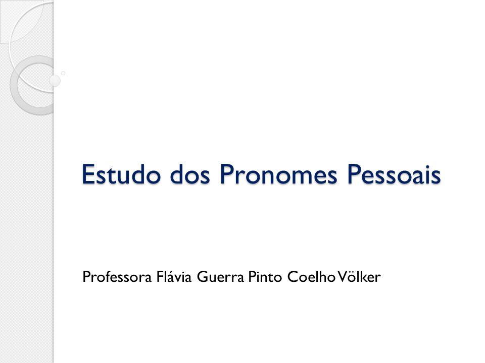 Estudo dos Pronomes Pessoais Professora Flávia Guerra Pinto Coelho Völker