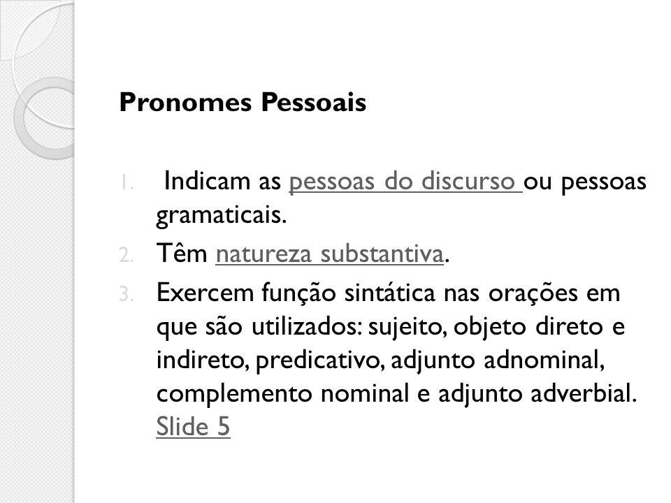 Pronomes Pessoais 1. Indicam as pessoas do discurso ou pessoas gramaticais.pessoas do discurso 2. Têm natureza substantiva.natureza substantiva 3. Exe
