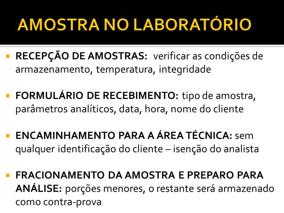 RECEPÇÃO DE AMOSTRAS: verificar as condições de armazenamento, temperatura, integridade FORMULÁRIO DE RECEBIMENTO: tipo de amostra, parâmetros analíti