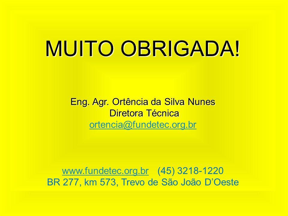 MUITO OBRIGADA! Eng. Agr. Ortência da Silva Nunes Diretora Técnica Diretora Técnica ortencia@fundetec.org.br www.fundetec.org.brwww.fundetec.org.br (4