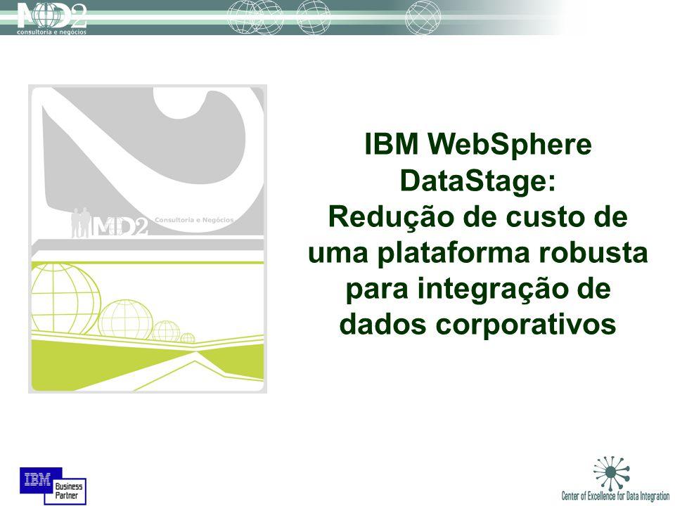 IBM WebSphere DataStage: Redução de custo de uma plataforma robusta para integração de dados corporativos