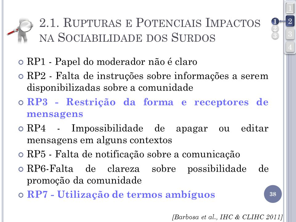 2.1. R UPTURAS E P OTENCIAIS I MPACTOS NA S OCIABILIDADE DOS S URDOS RP1 - Papel do moderador não é claro RP2 - Falta de instruções sobre informações