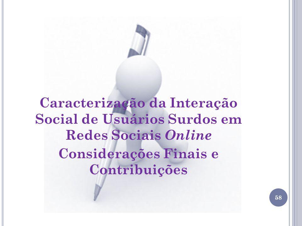 Caracterização da Interação Social de Usuários Surdos em Redes Sociais Online Considerações Finais e Contribuições 58