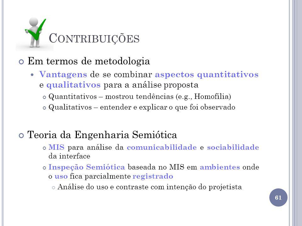 C ONTRIBUIÇÕES Em termos de metodologia Vantagens de se combinar aspectos quantitativos e qualitativos para a análise proposta Quantitativos – mostrou