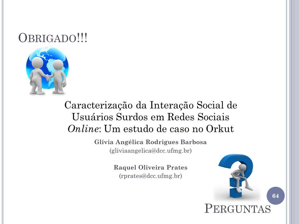 O BRIGADO !!! 64 P ERGUNTAS Caracterização da Interação Social de Usuários Surdos em Redes Sociais Online : Um estudo de caso no Orkut