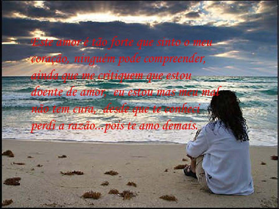 Seu nome e o meu estão gravados na areia, quando chega uma onda do oceano não pode apagar o amor que professamos,ainda que kilometros de distância me
