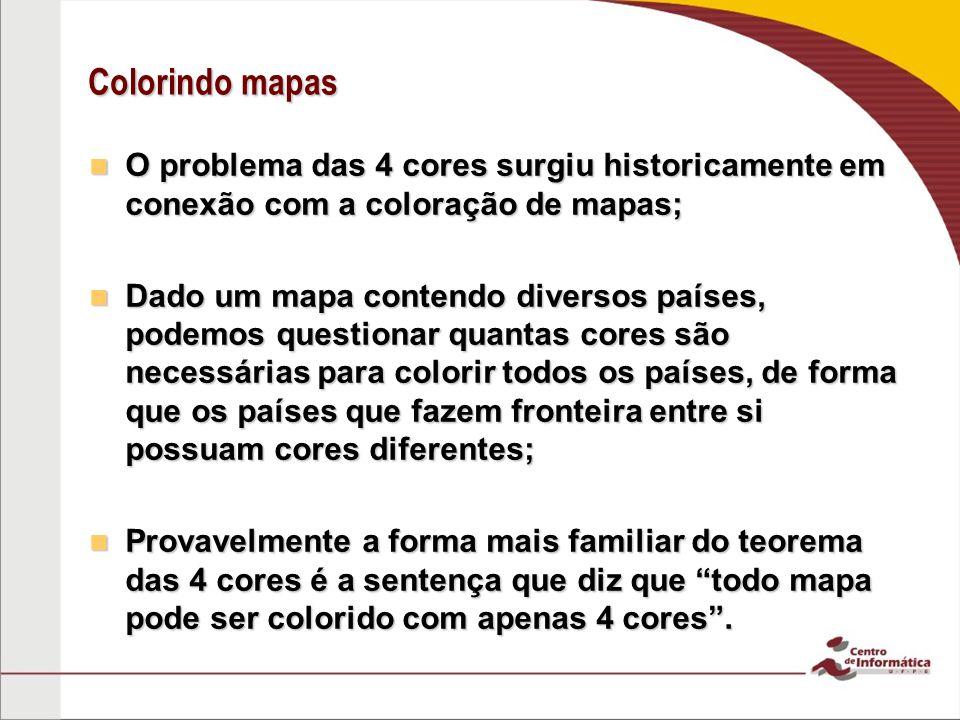 Colorindo mapas O problema das 4 cores surgiu historicamente em conexão com a coloração de mapas; O problema das 4 cores surgiu historicamente em cone