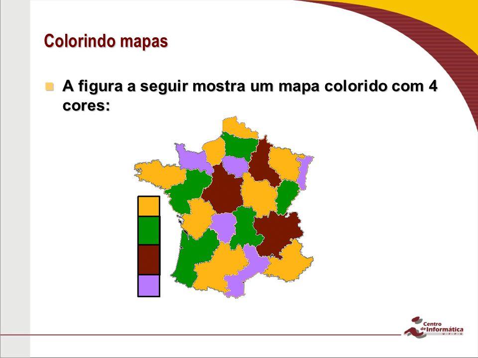 Colorindo mapas A figura a seguir mostra um mapa colorido com 4 cores: A figura a seguir mostra um mapa colorido com 4 cores:
