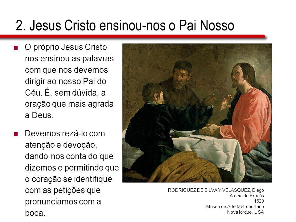 2. Jesus Cristo ensinou-nos o Pai Nosso O próprio Jesus Cristo nos ensinou as palavras com que nos devemos dirigir ao nosso Pai do Céu. É, sem dúvida,