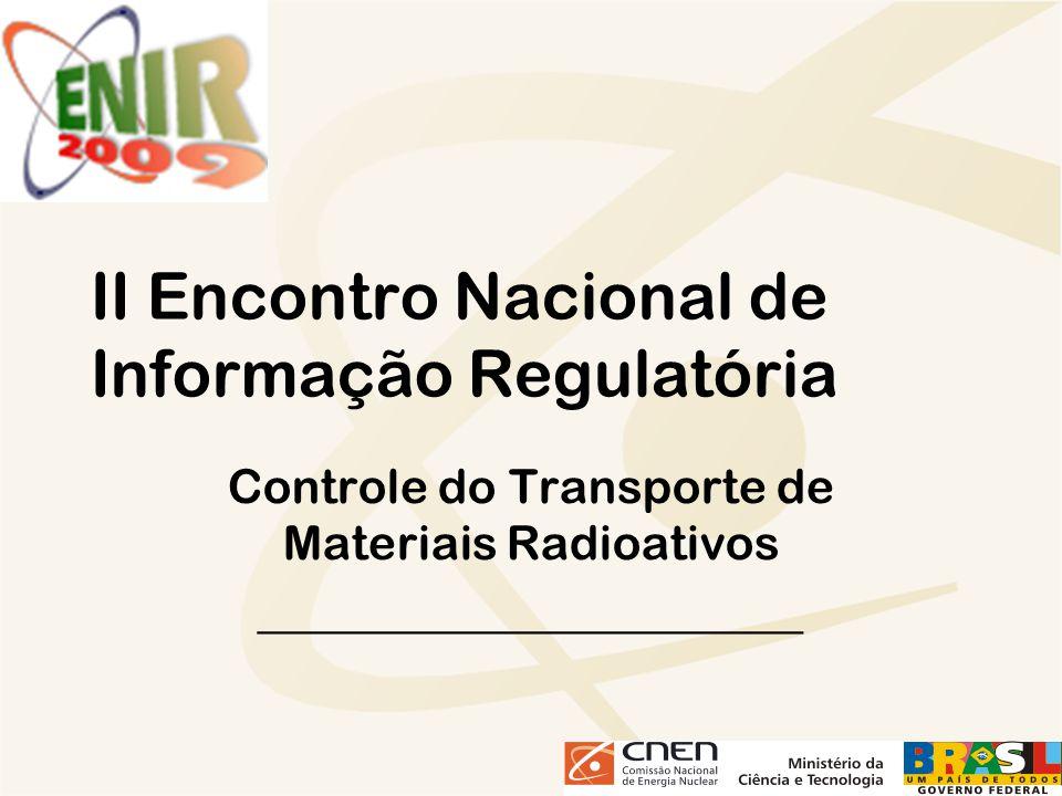 II Encontro Nacional de Informação Regulatória Controle do Transporte de Materiais Radioativos _______________________