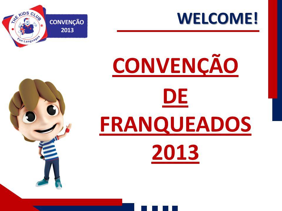 CONVENÇÃO DE FRANQUEADOS 2013 WELCOME!