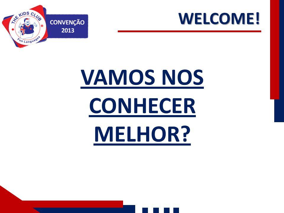 VAMOS NOS CONHECER MELHOR? WELCOME!