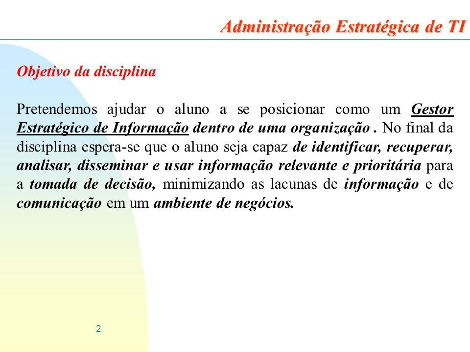2 Objetivo da disciplina Pretendemos ajudar o aluno a se posicionar como um Gestor Estratégico de Informação dentro de uma organização. No final da di