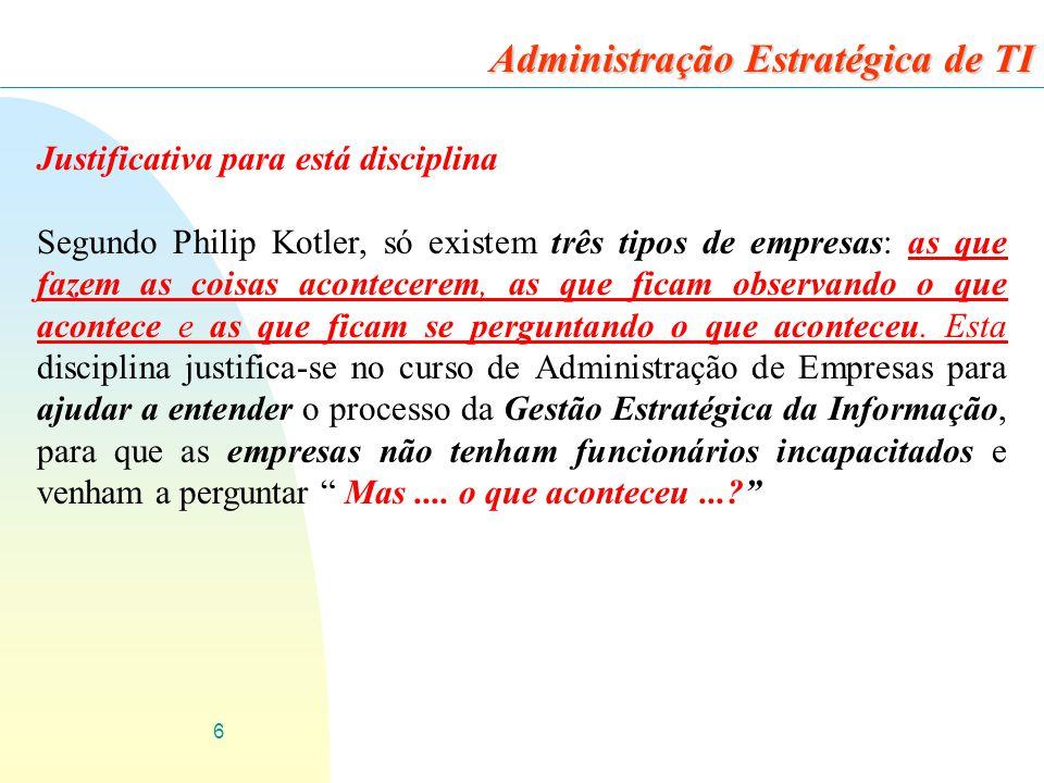 6 Justificativa para está disciplina Segundo Philip Kotler, só existem três tipos de empresas: as que fazem as coisas acontecerem, as que ficam observ
