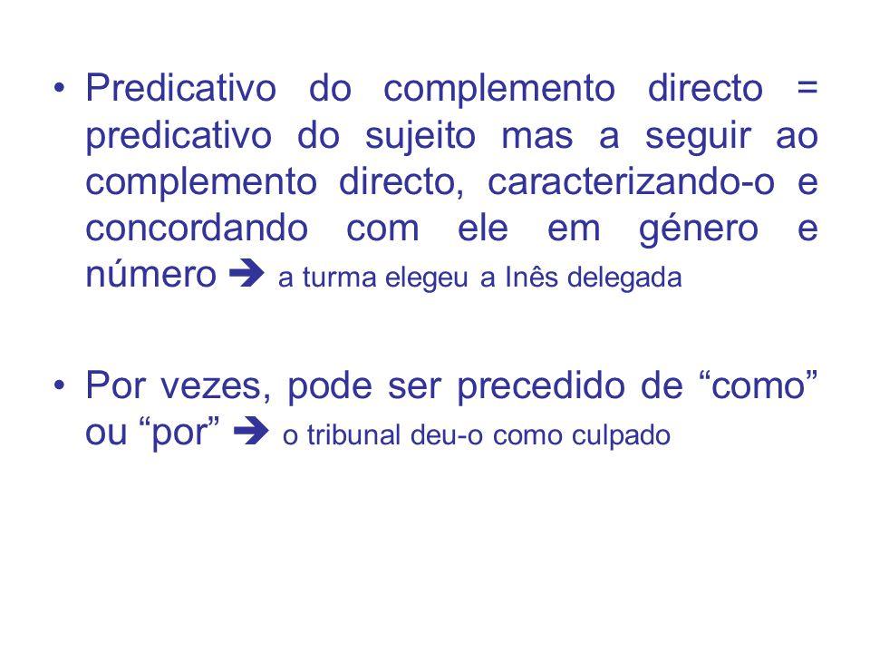 Predicativo do complemento directo = predicativo do sujeito mas a seguir ao complemento directo, caracterizando-o e concordando com ele em género e nú
