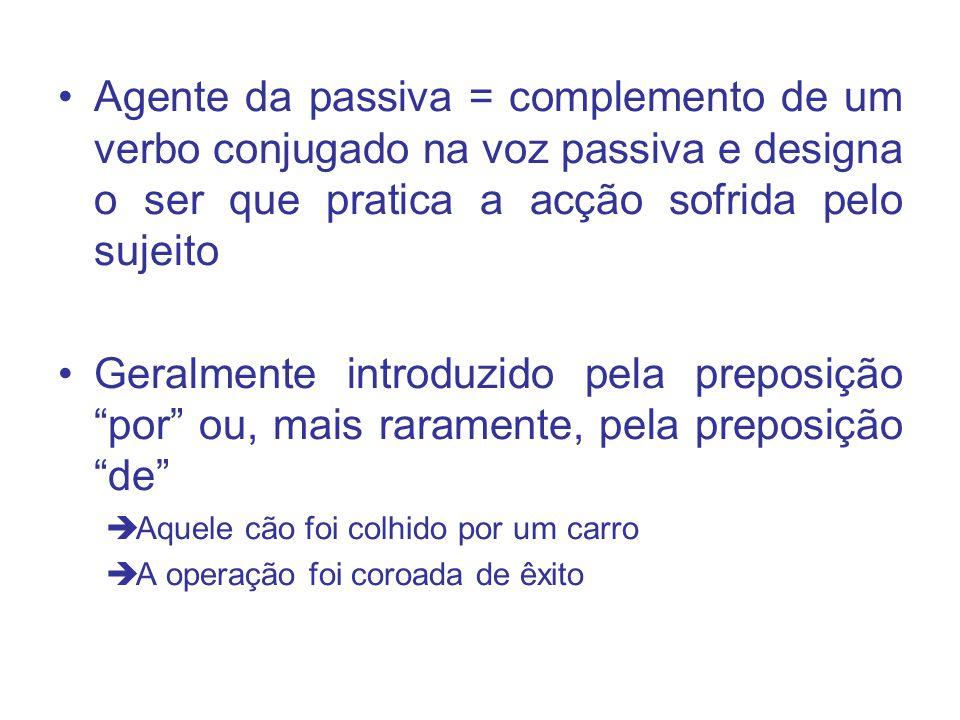 Agente da passiva = complemento de um verbo conjugado na voz passiva e designa o ser que pratica a acção sofrida pelo sujeito Geralmente introduzido p