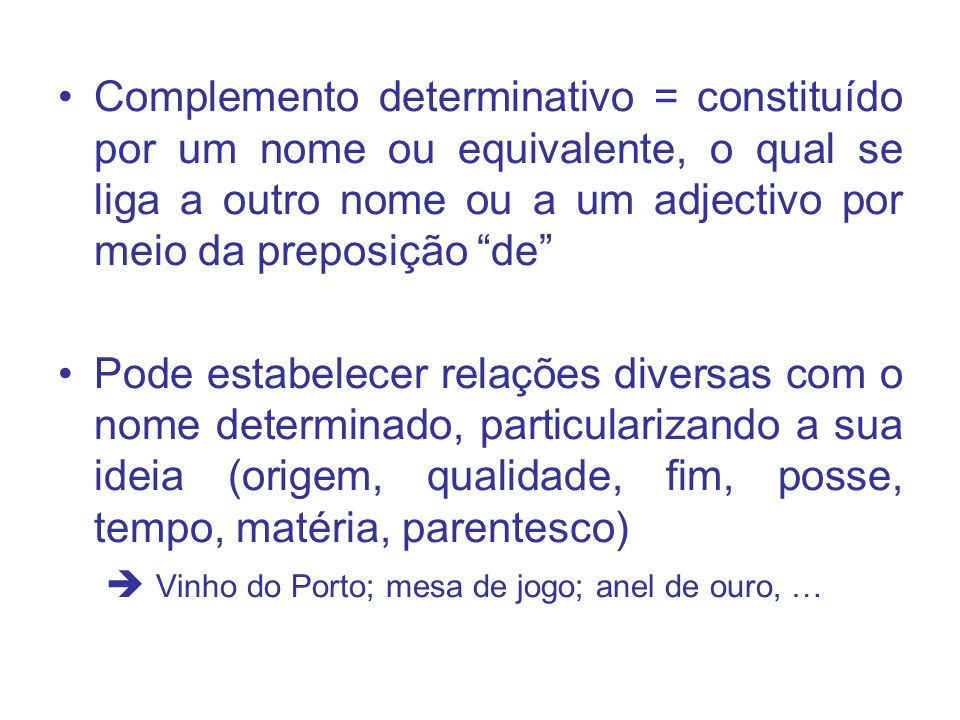 Complemento determinativo = constituído por um nome ou equivalente, o qual se liga a outro nome ou a um adjectivo por meio da preposição de Pode estab