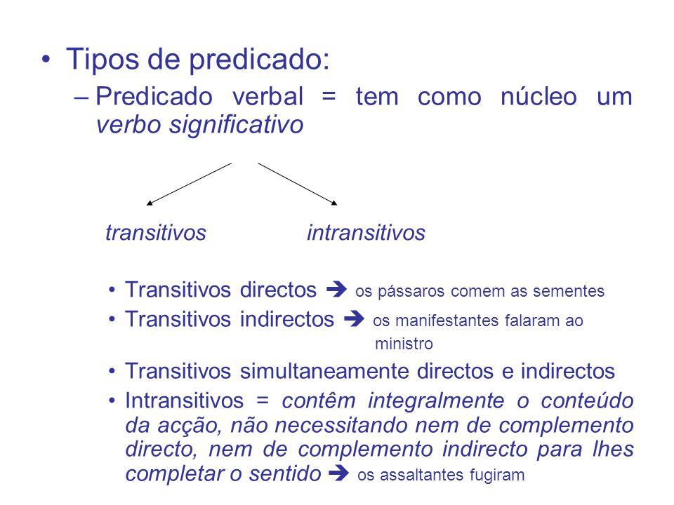 Tipos de predicado: –Predicado verbal = tem como núcleo um verbo significativo Transitivos directos os pássaros comem as sementes Transitivos indirect
