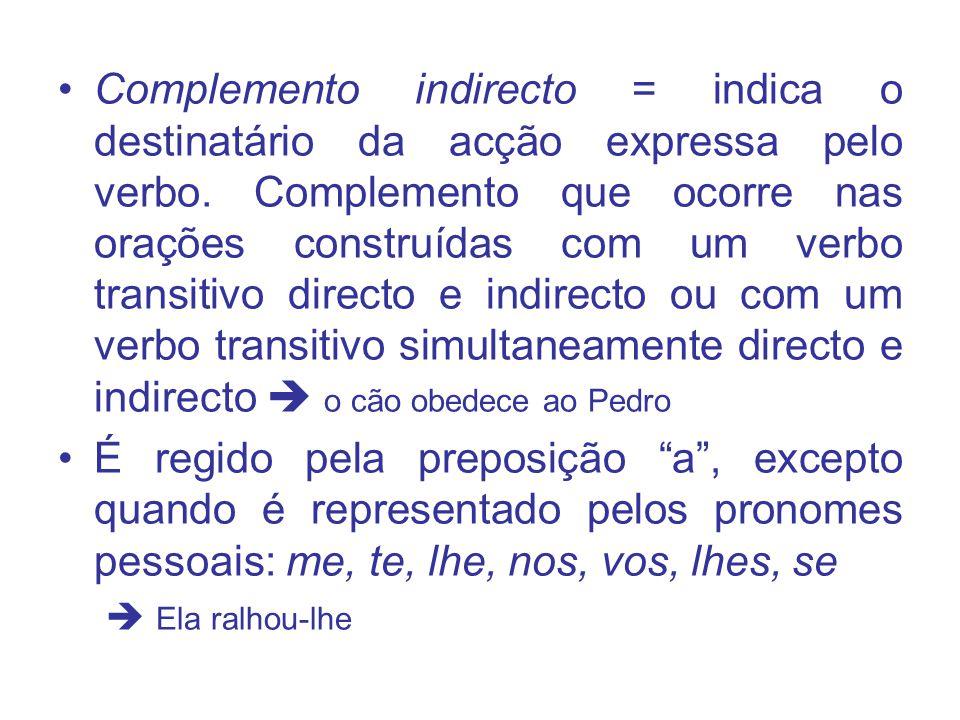 Complemento indirecto = indica o destinatário da acção expressa pelo verbo. Complemento que ocorre nas orações construídas com um verbo transitivo dir