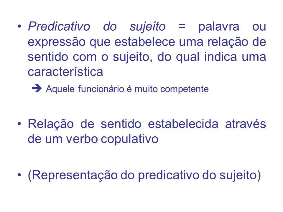 Predicativo do sujeito = palavra ou expressão que estabelece uma relação de sentido com o sujeito, do qual indica uma característica Aquele funcionári