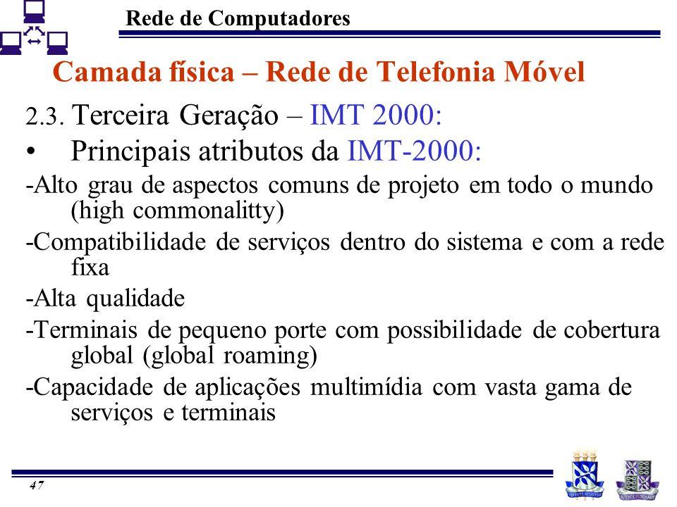 Rede de Computadores 47 Camada física – Rede de Telefonia Móvel 2.3. Terceira Geração – IMT 2000: Principais atributos da IMT-2000: -Alto grau de aspe