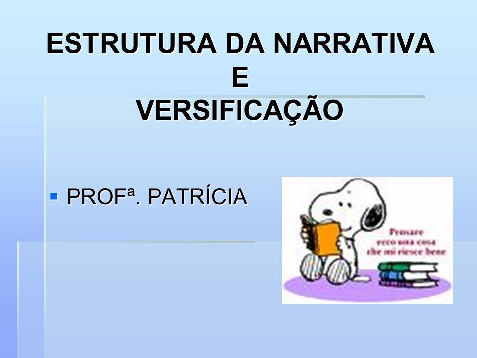 ESTRUTURA DA NARRATIVA E VERSIFICAÇÃO PROFª. PATRÍCIA PROFª. PATRÍCIA