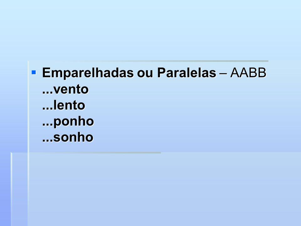 Emparelhadas ou Paralelas – AABB...vento...lento...ponho...sonho Emparelhadas ou Paralelas – AABB...vento...lento...ponho...sonho