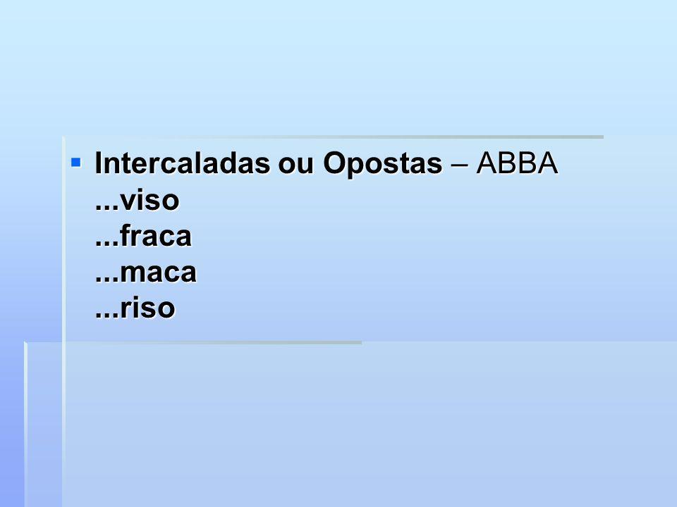 Intercaladas ou Opostas – ABBA...viso...fraca...maca...riso Intercaladas ou Opostas – ABBA...viso...fraca...maca...riso